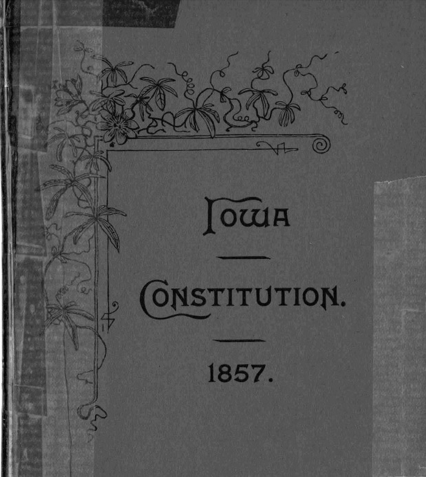 Iowa Constitution, 1857: compiled by the Secretary of State, 1893.