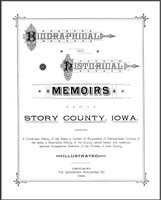 Biographical and historical memoirs of Story County, Iowa, comprising a condensed history of the state, a number of biographies of distinguished citizens of the same, a descriptive history of the county named herein, and numerous selected biographical sketches of the citizens of such county