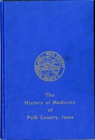 The History of Medicine of Polk County, Iowa Commemorating the Centenary of the Polk County Medical…