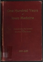 One Hundred Years of Iowa Medicine: Commemorating  The Centenary of the Iowa State Medical Society 1850 - 1950